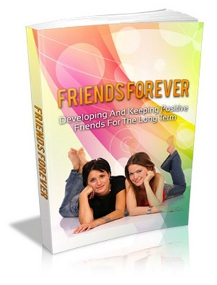 Product picture Friends Forever Developing And Keeping Positive Friends For